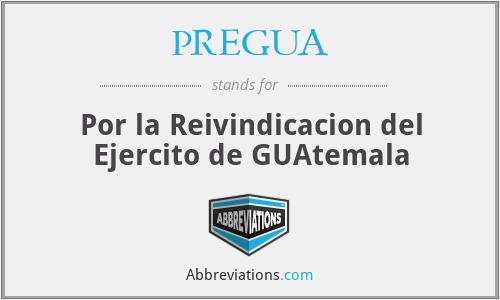 PREGUA - Por la Reivindicacion del Ejercito de GUAtemala