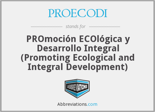 PROECODI - PROmoción ECOlógica y Desarrollo Integral (Promoting Ecological and Integral Development)