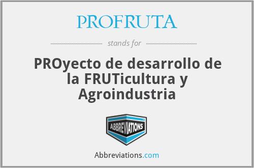 PROFRUTA - PROyecto de desarrollo de la FRUTicultura y Agroindustria