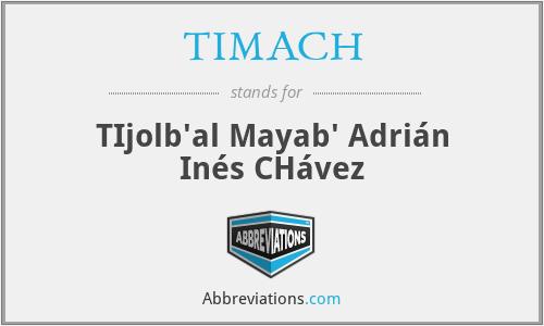 TIMACH - TIjolb'al Mayab' Adrián Inés CHávez