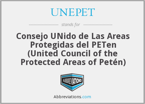 UNEPET - Consejo UNido de Las Areas Protegidas del PETen (United Council of the Protected Areas of Petén)