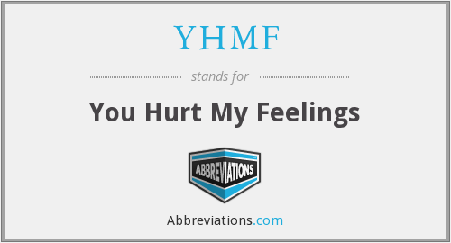 YHMF - You Hurt My Feelings