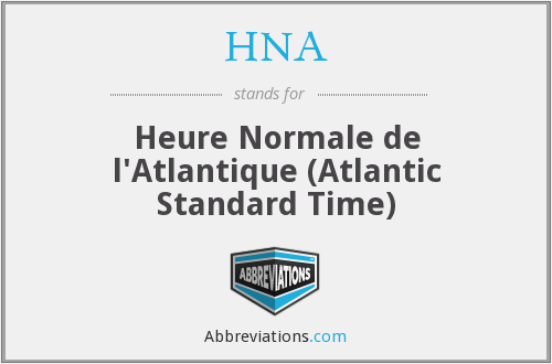 HNA - Heure Normale de l'Atlantique (Atlantic Standard Time)