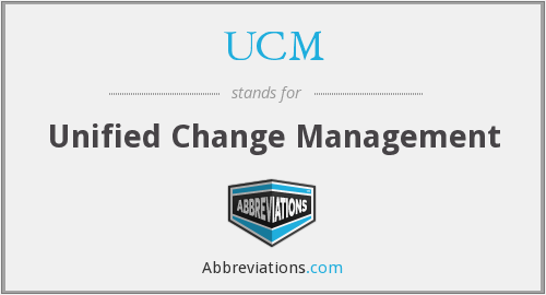 UCM - Unified Change Management