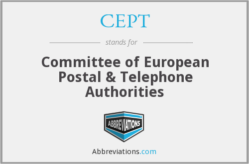 CEPT - Committee of European Postal & Telephone (authorities)