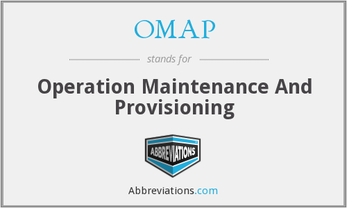 OMAP - Operation Maintenance And Provisioning