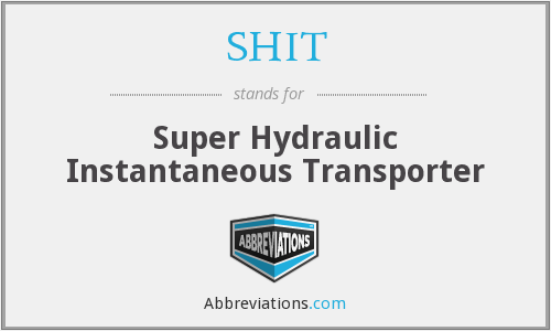 SHIT - Super Hydraulic Instantaneous Transporter