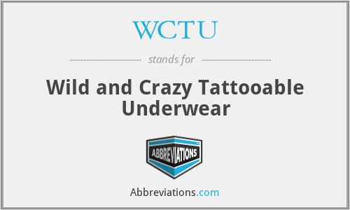 WCTU - Wild and Crazy Tattooable Underwear