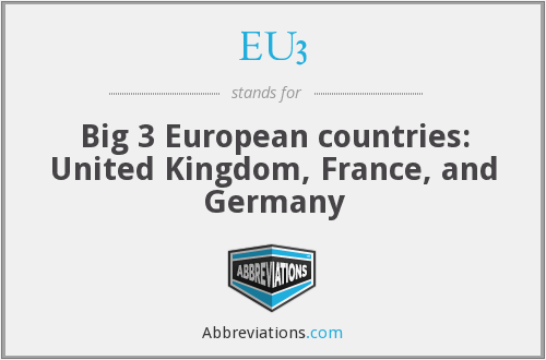 EU3 - Big 3 European countries: United Kingdom, France, and Germany
