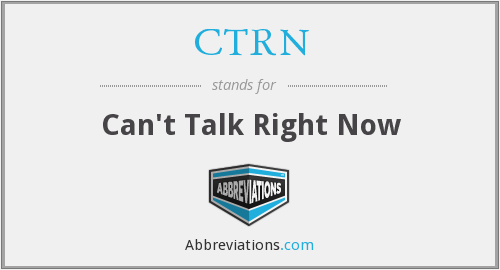 CTRN - Can't Talk Right Now