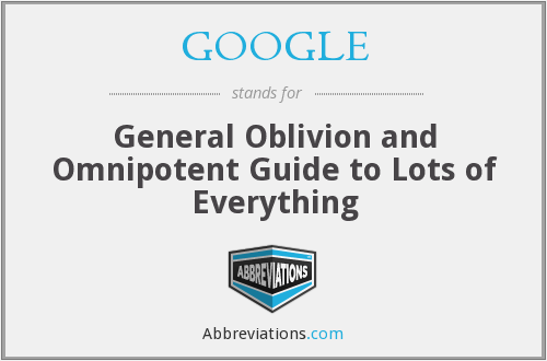 GOOGLE - General Oblivion and Omnipotent Guide to Lots of Everything
