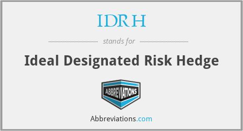 IDRH - Ideal Designated Risk Hedge