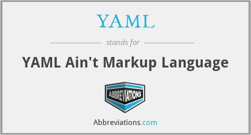 YAML - YAML Ain't Markup Language