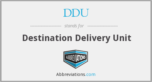 DDU - Destination Delivery Unit