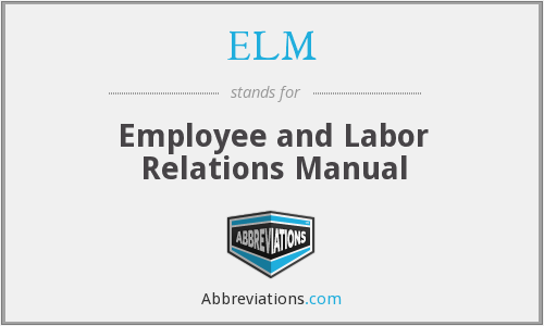 ELM - Employee and Labor Relations Manual