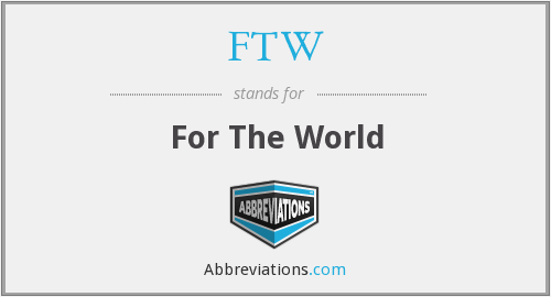 FTW - For The World