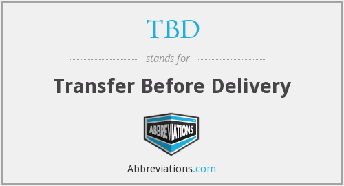 TBD - Transfer Before Delivery