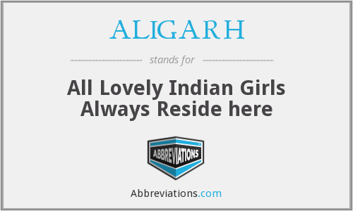 ALIGARH - All Lovely Indian Girls Always Reside here