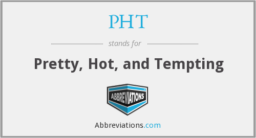 PHT - Pretty, Hot, and Tempting