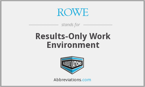 ROWE - Results-Only Work Environment