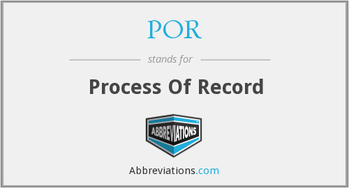 POR - Process Of Record
