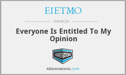 EIETMO - Everyone Is Entitled To My Opinion