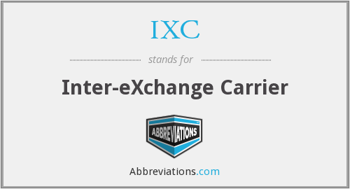 IXC - Inter-eXchange Carrier