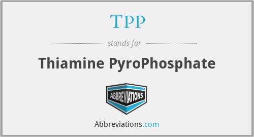TPP - Thiamine PyroPhosphate