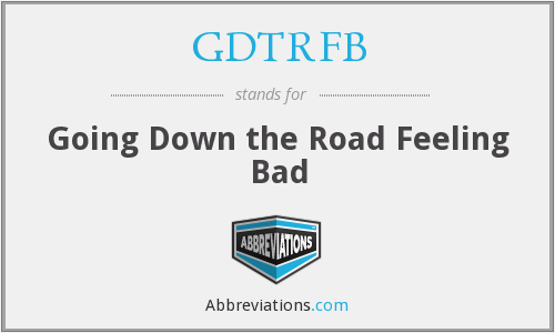 GDTRFB - Going Down the Road Feeling Bad