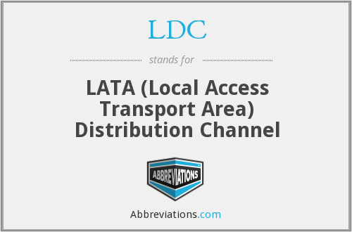 LDC - LATA (Local Access Transport Area) Distribution Channel