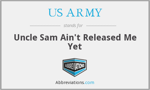 US ARMY - Uncle Sam Ain't Released Me Yet