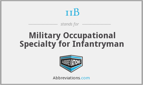 11B - Military Occupational Specialty for Infantryman
