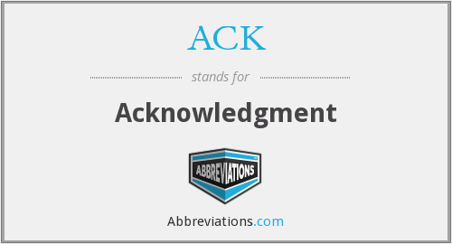 ACK - Acknowledgment