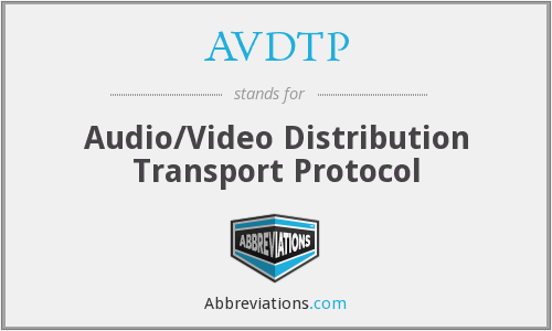 AVDTP - Audio/Video Distribution Transport Protocol