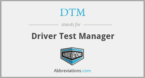 DTM - Driver Test Manager
