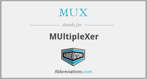 MUX - MUltipleXer