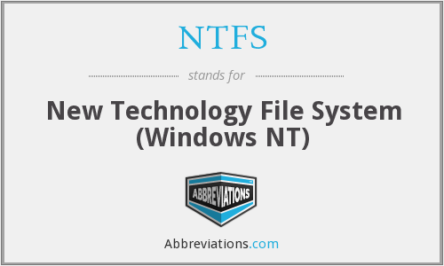 NTFS - New Technology File System (Windows NT)