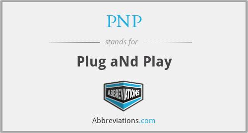 PNP - Plug aNd Play