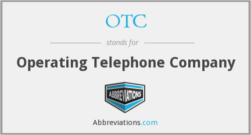 OTC - Operating Telephone Company