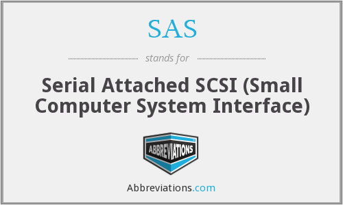 SAS - Serial Attached SCSI (Small Computer System Interface)