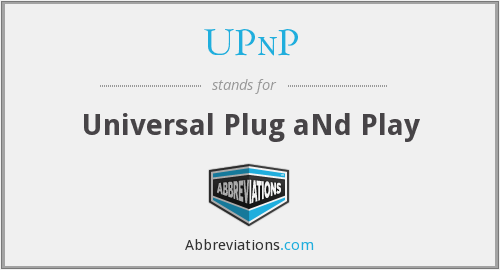 UPnP - Universal Plug aNd Play