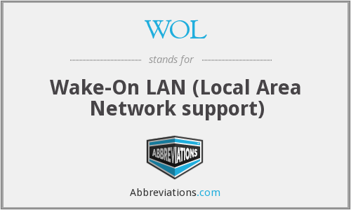 WOL - Wake-On LAN (Local Area Network support)