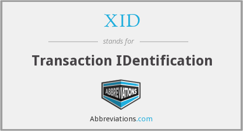 XID - Transaction IDentification