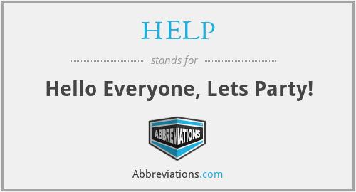 HELP - Hello Everyone, Lets Party!