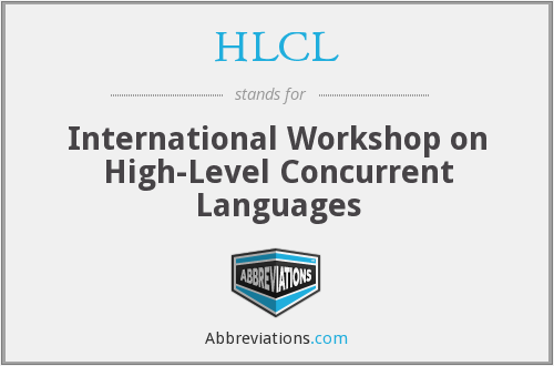 HLCL - International Workshop on High-Level Concurrent Languages
