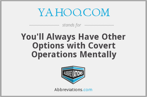 YAHOO.COM - You'll Always Have Other Options with Covert Operations Mentally