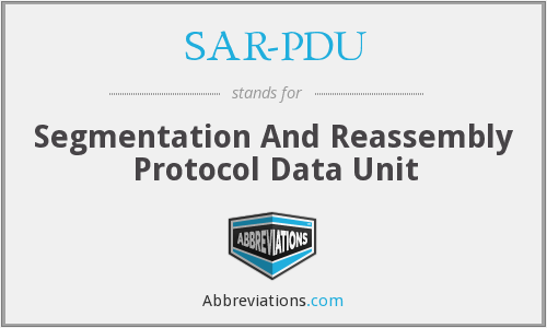 SAR-PDU - Segmentation And Reassembly Protocol Data Unit