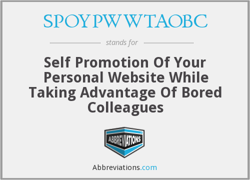 SPOYPWWTAOBC - Self Promotion Of Your Personal Website While Taking Advantage Of Bored Colleagues