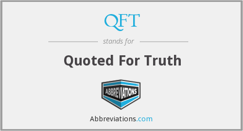 QFT - Quoted For Truth