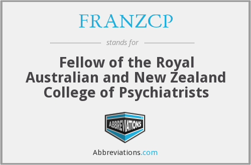 FRANZCP - Fellow of the Royal Australian and New Zealand College of Psychiatrists